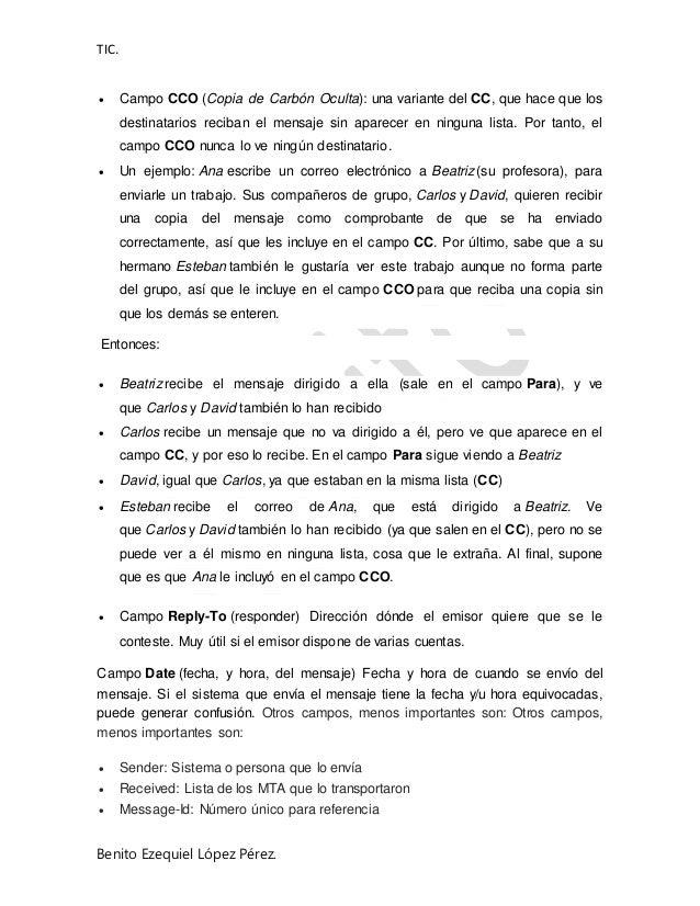 TIC. Benito Ezequiel López Pérez.  Campo CCO (Copia de Carbón Oculta): una variante del CC, que hace que los destinatario...