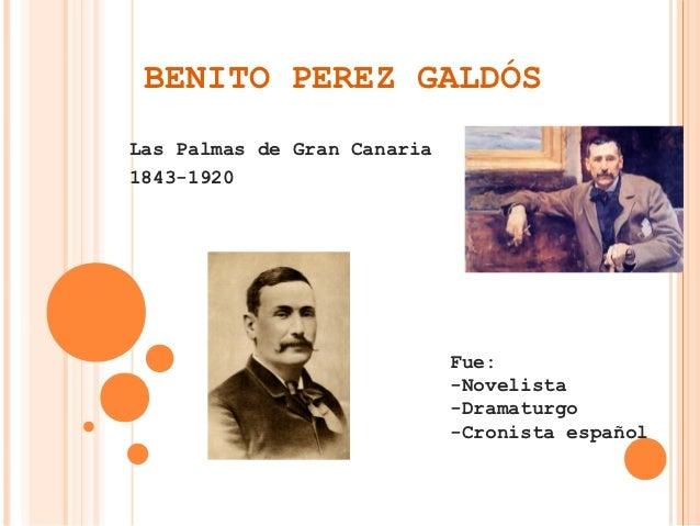 BENITO PEREZ GALDÓSLas Palmas de Gran Canaria1843-1920                             Fue:                             -Novel...