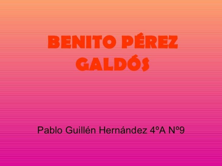 BENITO PÉREZ GALDÓS Pablo Guillén Hernández 4ºA Nº9