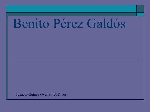 Benito Pérez GaldósIgnacio Guinea Ovana 4ºA Diver.