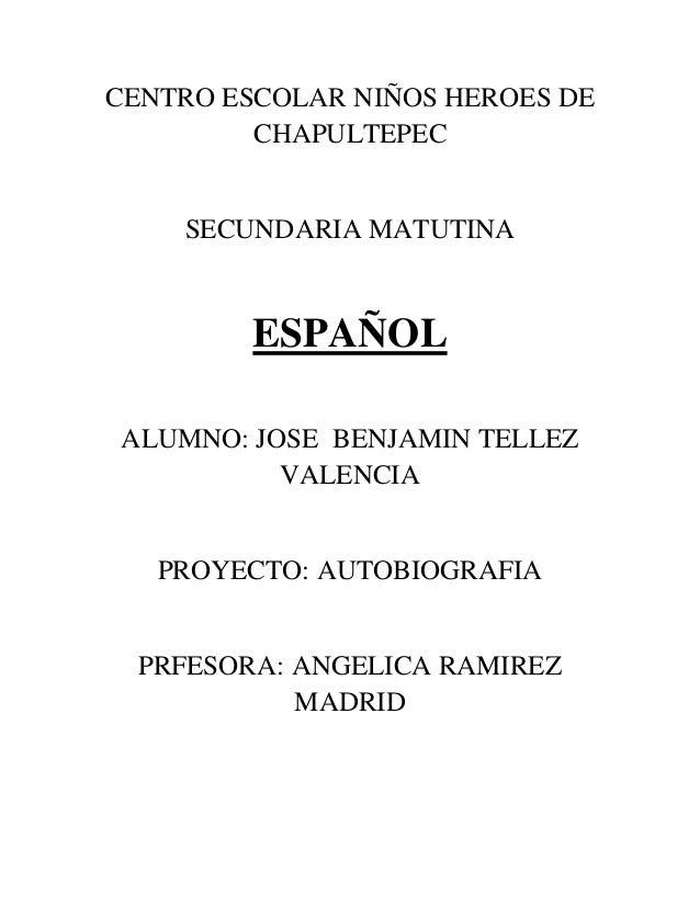 CENTRO ESCOLAR NIÑOS HEROES DE CHAPULTEPEC SECUNDARIA MATUTINA ESPAÑOL ALUMNO: JOSE BENJAMIN TELLEZ VALENCIA PROYECTO: AUT...