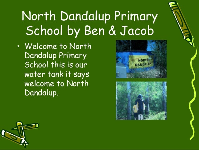 North Dandalup Primary School by Ben & Jacob • Welcome to North Dandalup Primary School this is our water tank it says wel...