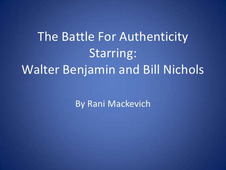 The Battle For Authenticity Starring: Walter Benjamin and Bill Nichols<br />By Rani Mackevich<br />