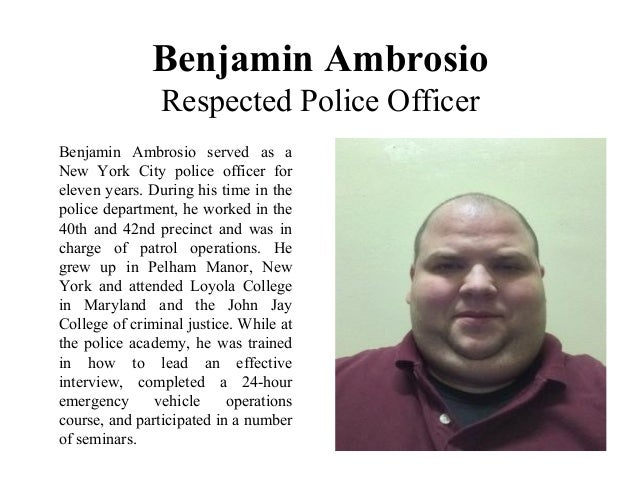 Benjamin Ambrosio Respected Police Officer Benjamin Ambrosio served as a New York City police officer for eleven years. Du...
