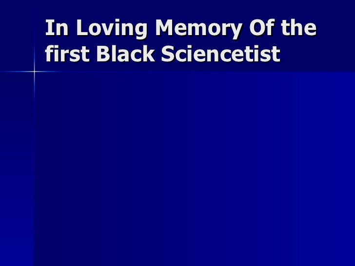 In Loving Memory Of the first Black Sciencetist