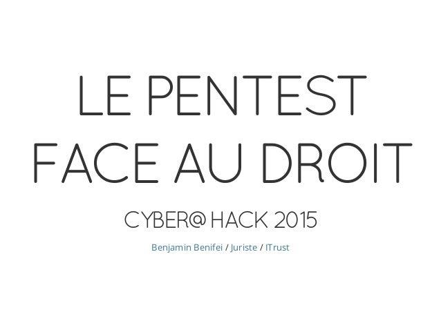 LEPENTEST FACEAUDROIT CYBER@HACK2015 / /Benjamin Benifei Juriste ITrust