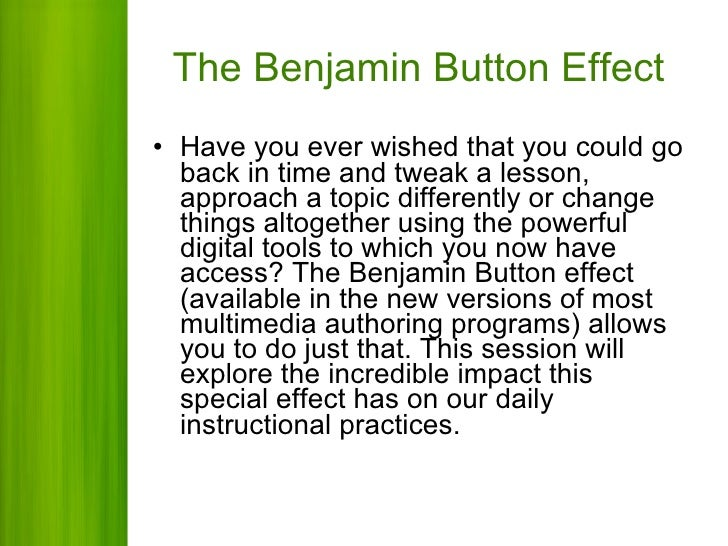 The Benjamin Button Effect <ul><li>Have you ever wished that you could go back in time and tweak a lesson, approach a topi...