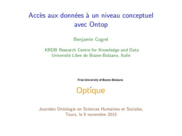 Acc`es aux donn´ees `a un niveau conceptuel avec Ontop Benjamin Cogrel KRDB Research Centre for Knowledge and Data Univers...