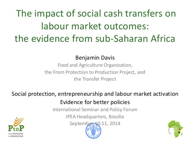 The impact of social cash transfers on  labour market outcomes:  the evidence from sub-Saharan Africa  Benjami n Davis  Fo...