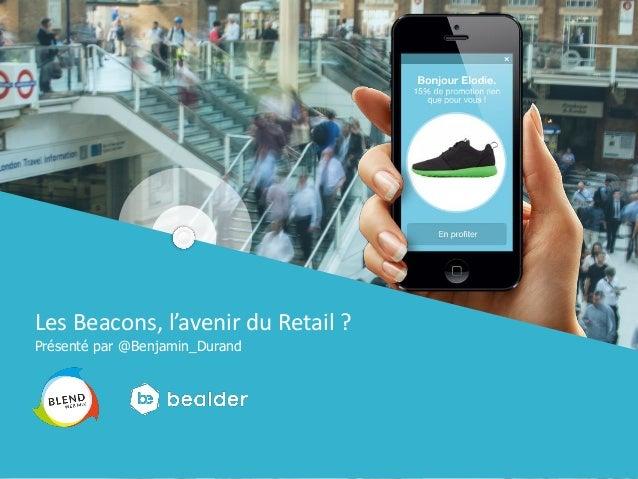 Presentation de Bealderpour L'Artisanat.  En partenariatavec  Créer un monde connecté !  Les Beacons, l'avenir du Retail? ...