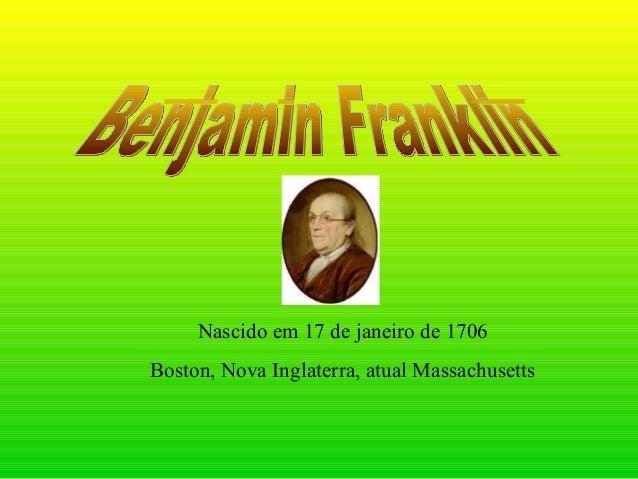 Nascido em 17 de janeiro de 1706 Boston, Nova Inglaterra, atual Massachusetts