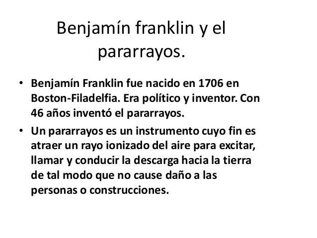 Benjamín franklin y el pararrayos. • Benjamín Franklin fue nacido en 1706 en Boston-Filadelfia. Era político y inventor. C...