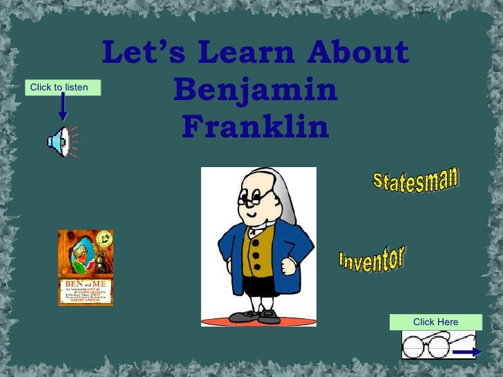Let's Learn About Benjamin Franklin Inventor Statesman Click to listen Click Here