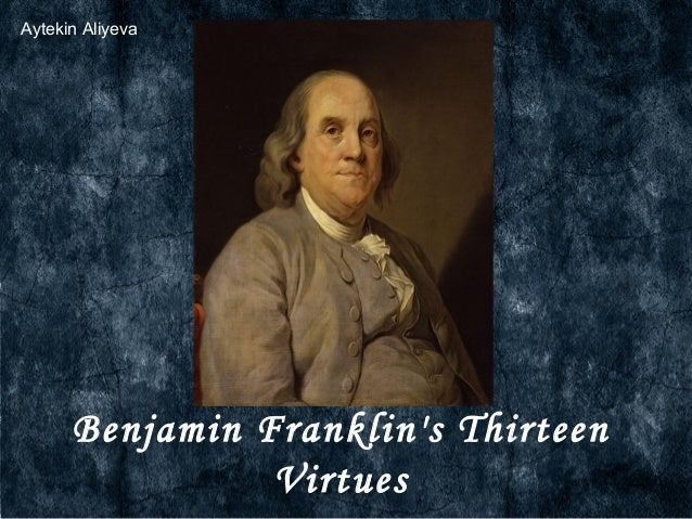 Ben Franklin's 13 Virtues: Using One Week to Change Your Life