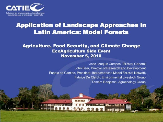 Application of Landscape Approaches in Latin America: Model Forests Agriculture, Food Security, and Climate Change EcoAgri...