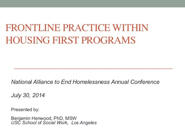 FRONTLINE PRACTICE WITHIN  HOUSING FIRST PROGRAMS  National Alliance to End Homelessness Annual Conference  July 30, 2014 ...