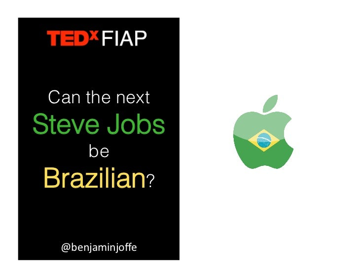 Can the nextSteve Jobs       beBrazilian?  @benjaminjoffe