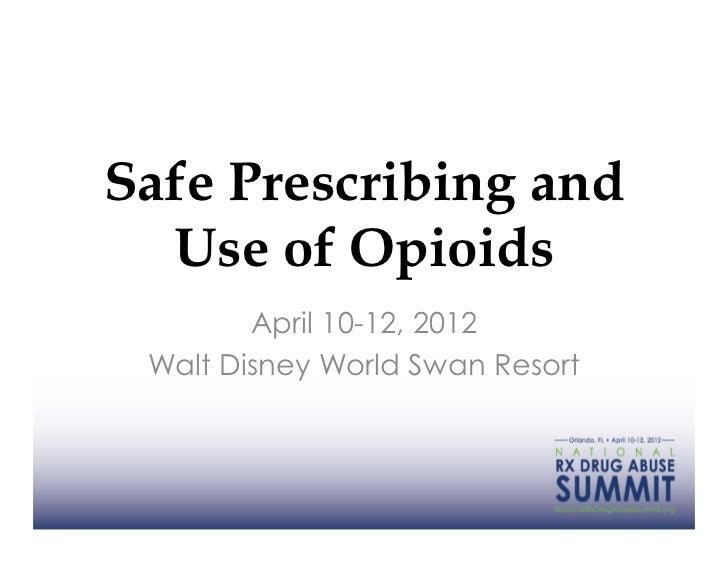 Safe Prescribing and  Use of Opioids        April 10-12, 2012 Walt Disney World Swan Resort