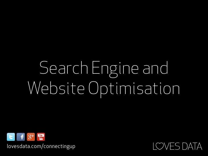 Search Engine and       Website Optimisationlovesdata.com/connectingup