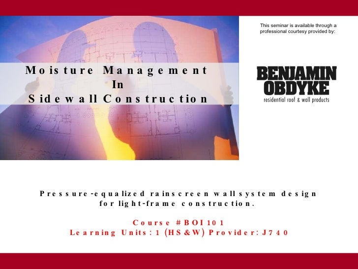 Pressure-equalized rainscreen wall system design  for light-frame construction.  Course # BOI 101  Learning Units: 1 (HS&W...