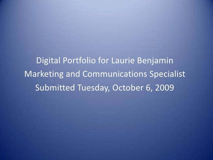 Digital Portfolio for Laurie Benjamin<br />Marketing and Communications Professional<br />Created June 16, 2010<br />