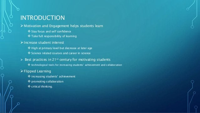 INTRODUCTION Motivation and Engagement helps students learn  Stay focus and self confidence  Take full responsibility o...