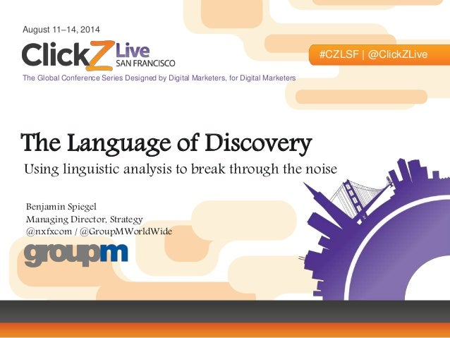August 11–14, 2014 #CZLSF | @ClickZLive The Global Conference Series Designed by Digital Marketers, for Digital Marketers ...