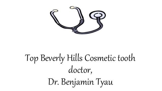 Top Beverly Hills Cosmetic tooth doctor, Dr. Benjamin Tyau