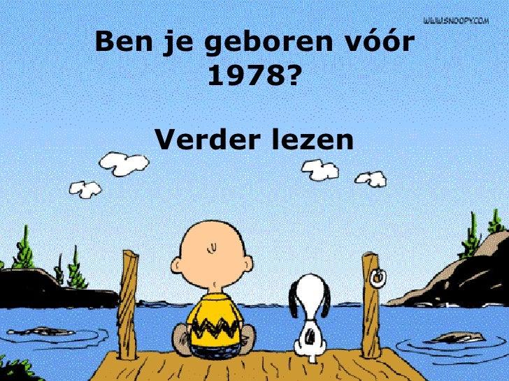 Ben je geboren vóór 1978? Verder lezen