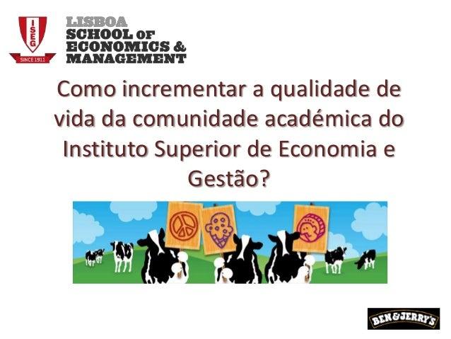 Como incrementar a qualidade de vida da comunidade académica do Instituto Superior de Economia e Gestão?