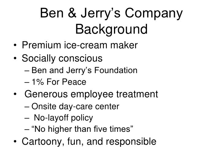 ben and jerry social mission Ben & jerry's products are sold worldwide and the company is known almost as widely, not only for its delicious, creamy, chunky ice cream, but also for its social mission ben & jerry's is among the first social enterprises.