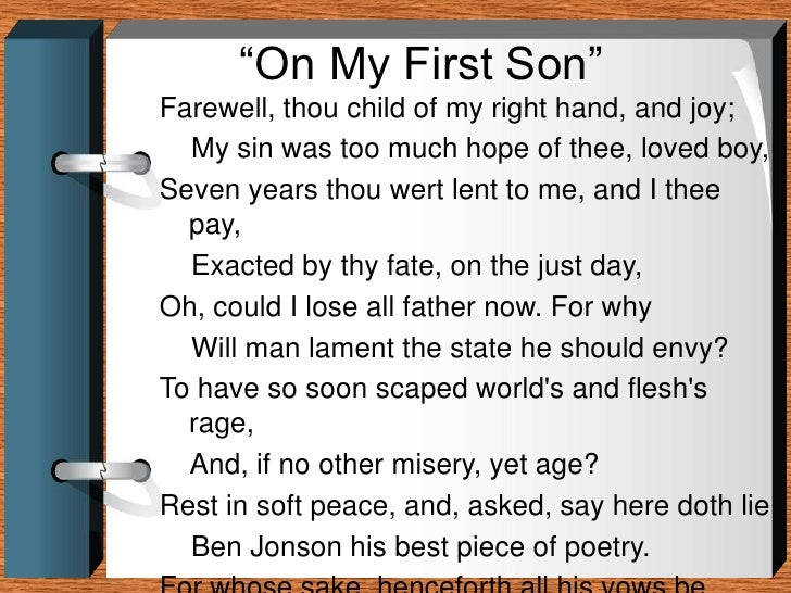 my first son ben jonson S a father of three small children i found myself deeply struck with ben jonson's  two elegies for his lost children on my first daughter and on.