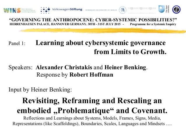 Panel 1: Learning about cybersystemic governance from Limits to Growth. Speakers: Alexander Christakis and Heiner Benking....