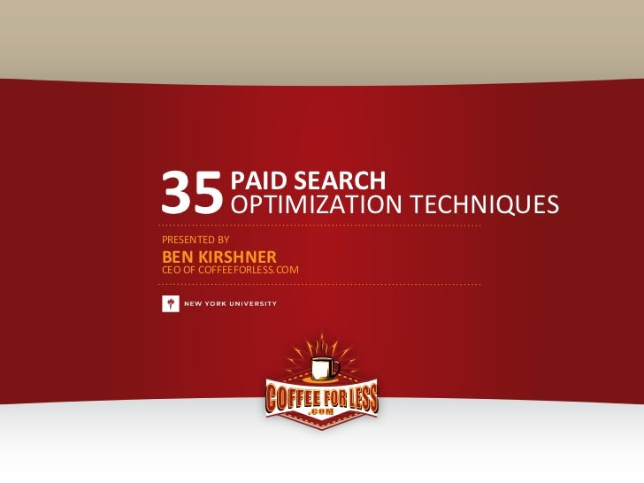 35          PAID&SEARCH            OPTIMIZATION(TECHNIQUESPRESENTED(BY(BEN&KIRSHNERCEO(OF(COFFEEFORLESS.COM               ...