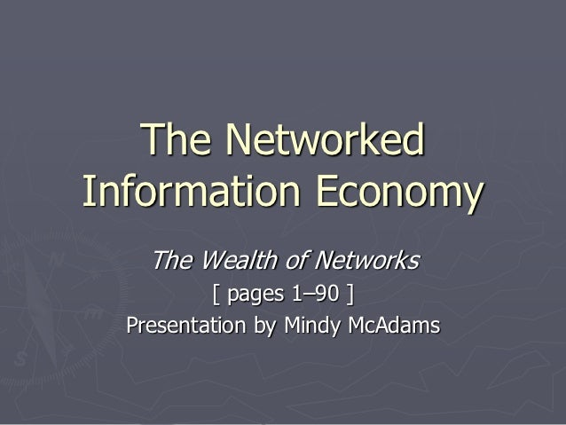 The NetworkedInformation Economy    The Wealth of Networks          [ pages 1–90 ]  Presentation by Mindy McAdams