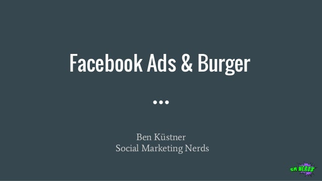 Facebook Ads & Burger Ben Küstner Social Marketing Nerds