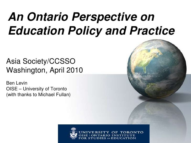 An Ontario Perspective on  Education Policy and Practice<br />Asia Society/CCSSO<br />Washington, April 2010<br />Ben Levi...