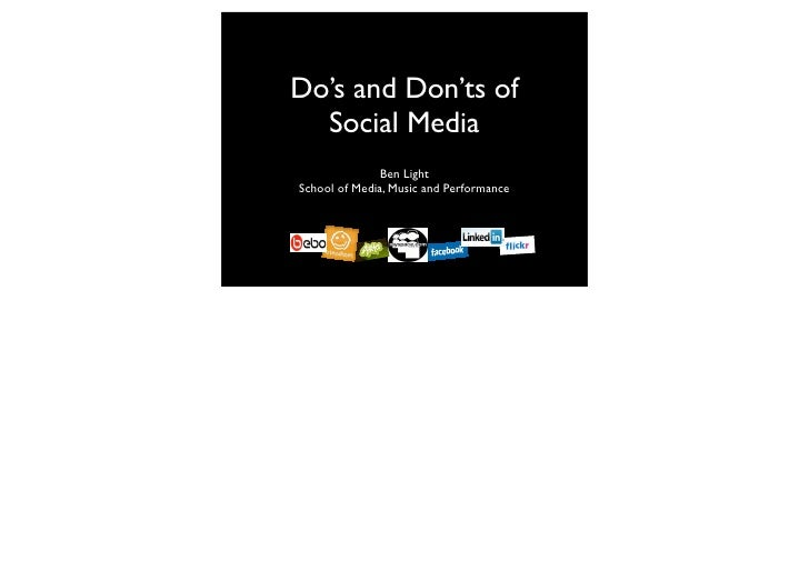 Do's and Don'ts of   Social Media                Ben Light School of Media, Music and Performance