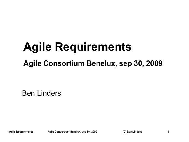 Agile Requirements          Agile Consortium Benelux, sep 30, 2009         Ben LindersAgile Requirements   Agile Consortiu...
