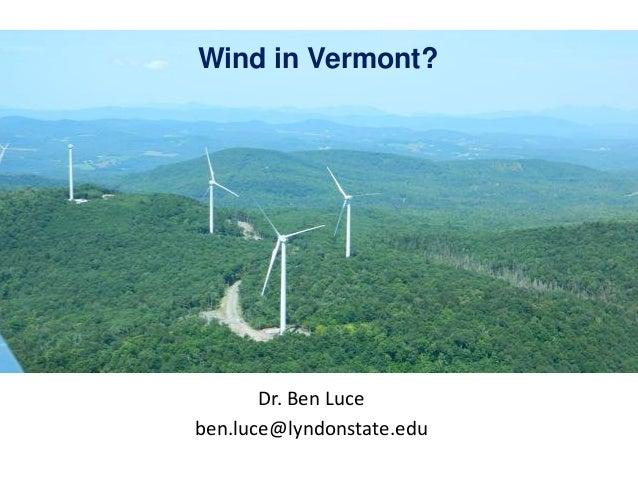 Wind in Vermont?       Dr. Ben Luceben.luce@lyndonstate.edu