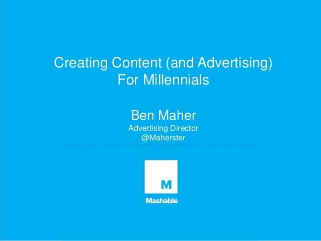 Creating Content (and Advertising) For Millennials Ben Maher Advertising Director @Maherster
