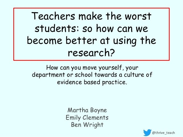 Teachers make the worst students: so how can we become better at using the research? How can you move yourself, your depar...