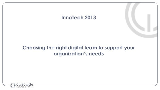 InnoTech 2013Choosing the right digital team to support yourorganization's needs