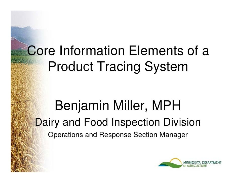 Core Information Elements of a    Product Tracing System       Benjamin Miller MPH               Miller,  Dairy and Food I...