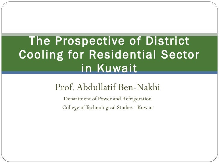 Prof. Abdullatif Ben-Nakhi Department of Power and Refrigeration College of Technological Studies - Kuwait The Prospective...