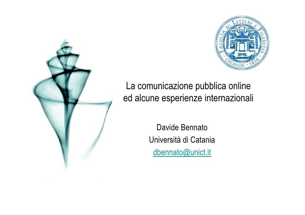 La comunicazione pubblica online ed alcune esperienze internazionali          Davide Bennato       Università di Catania  ...