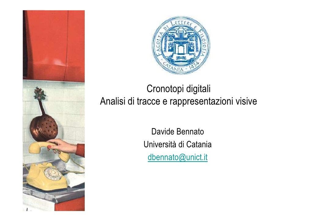 Cronotopi digitali Analisi di tracce e rappresentazioni visive               Davide Bennato            Università di Catan...