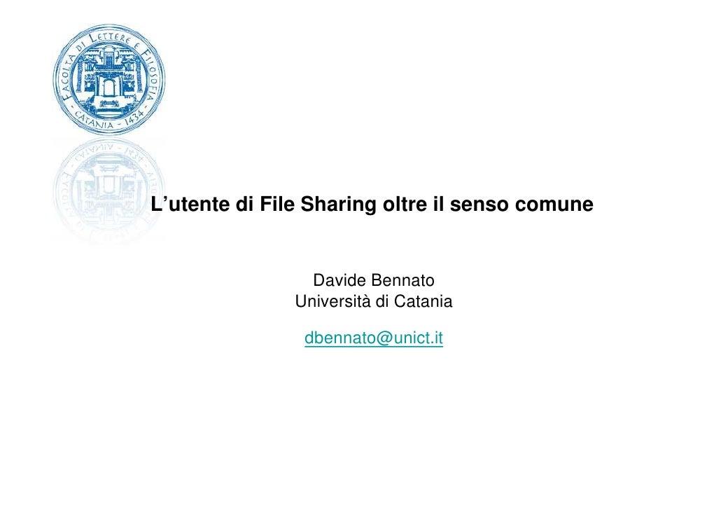 L'utente di File Sharing oltre il senso comune                   Davide Bennato               Università di Catania       ...