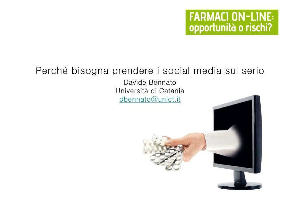 Perché bisogna prendere i social media sul serio                  Davide Bennato                Università di Catania     ...
