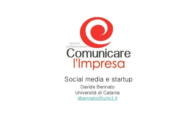 Social media e startup     Davide Bennato   Università di Catania    dbennato@unict.it